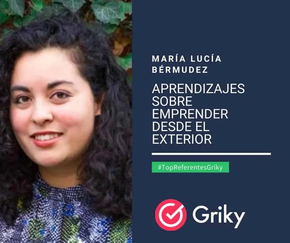 Aprendizajes al emprender en el exterior. María Lucía Bermúdez #TopReferentesGriky