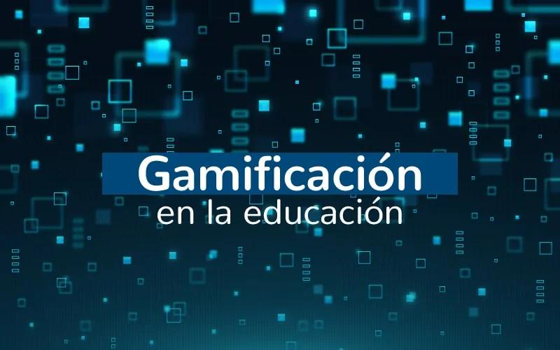¿Y si enseñamos a través del juego? 4 ideas para introducir la Gamificación en la educación superior